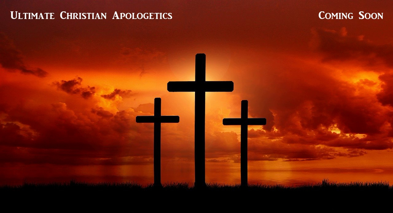 Ultimate Christian Apologetics Coming soon
